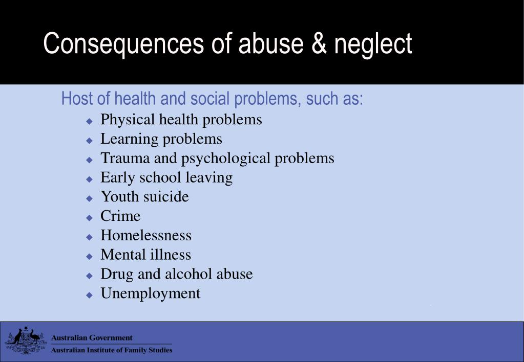 Consequences of abuse & neglect