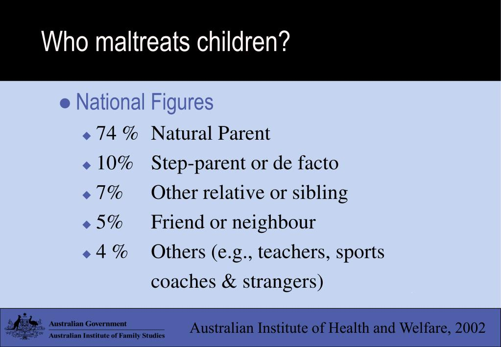 Who maltreats children?