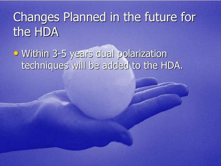 Changes Planned in the future for the HDA