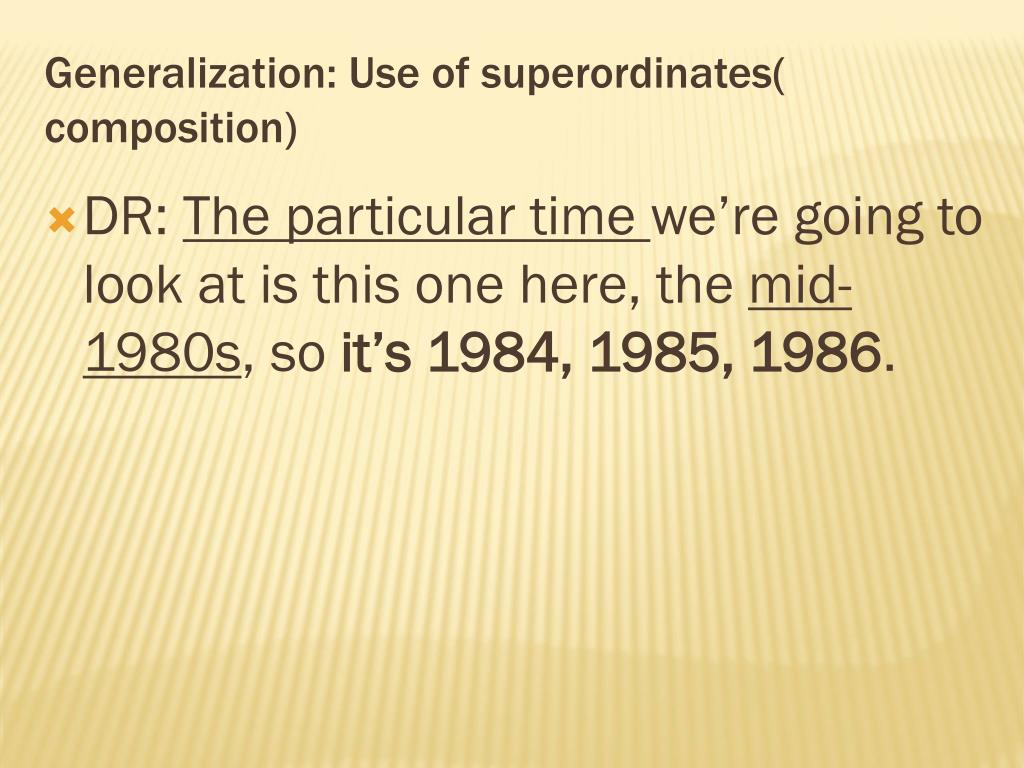 Generalization: Use of superordinates( composition)