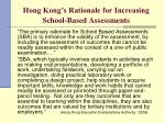 hong kong s rationale for increasing school based assessments