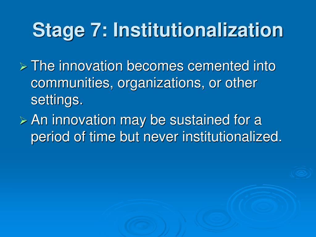 Stage 7: Institutionalization