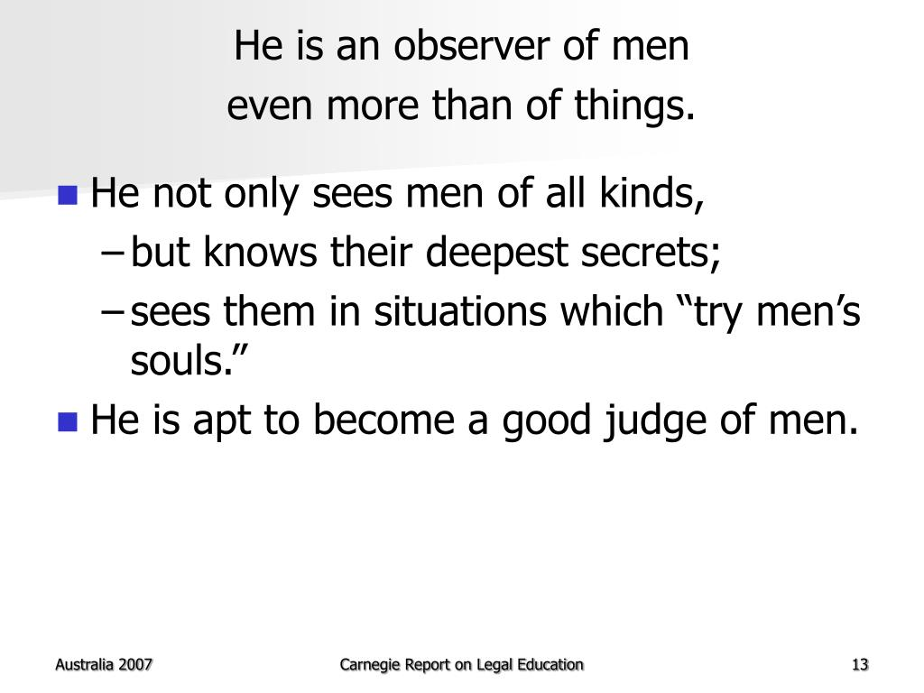 He is an observer of men