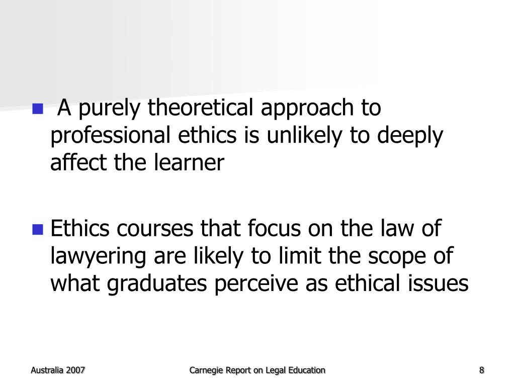A purely theoretical approach to professional ethics is unlikely to deeply affect the learner