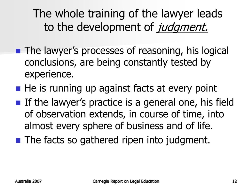 The whole training of the lawyer leads