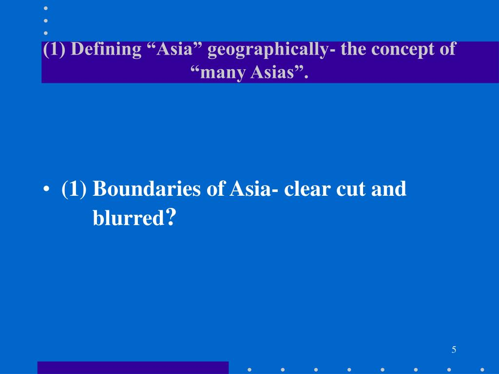 "(1) Defining ""Asia"" geographically- the concept of ""many Asias""."