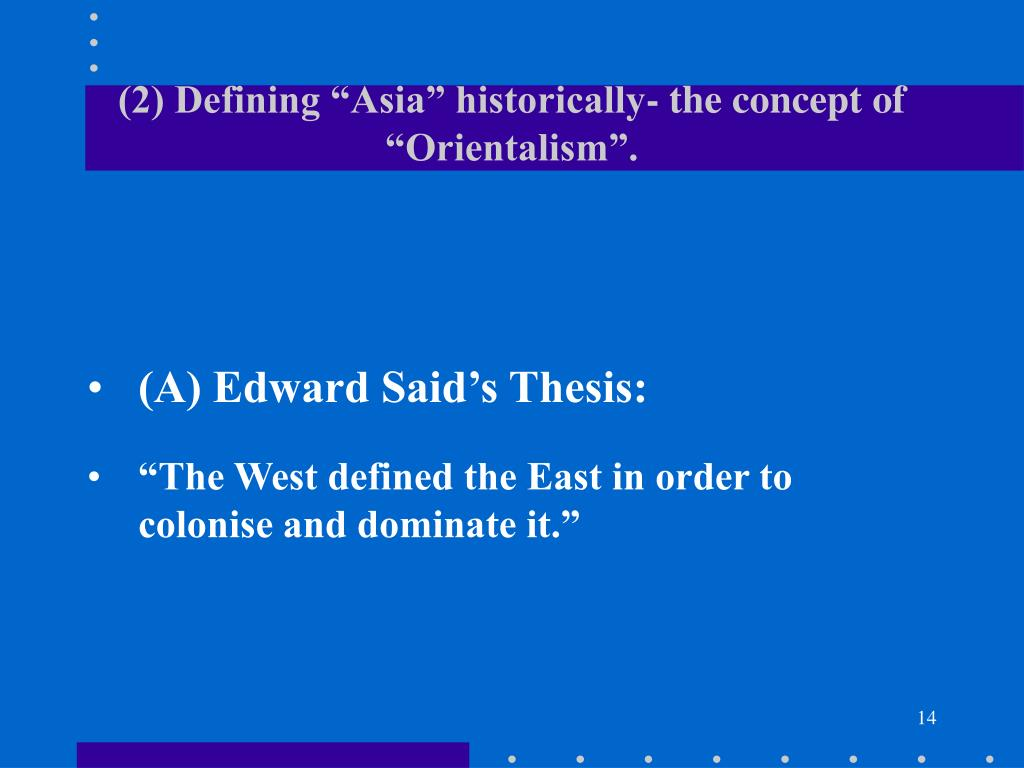 "(2) Defining ""Asia"" historically- the concept of ""Orientalism""."