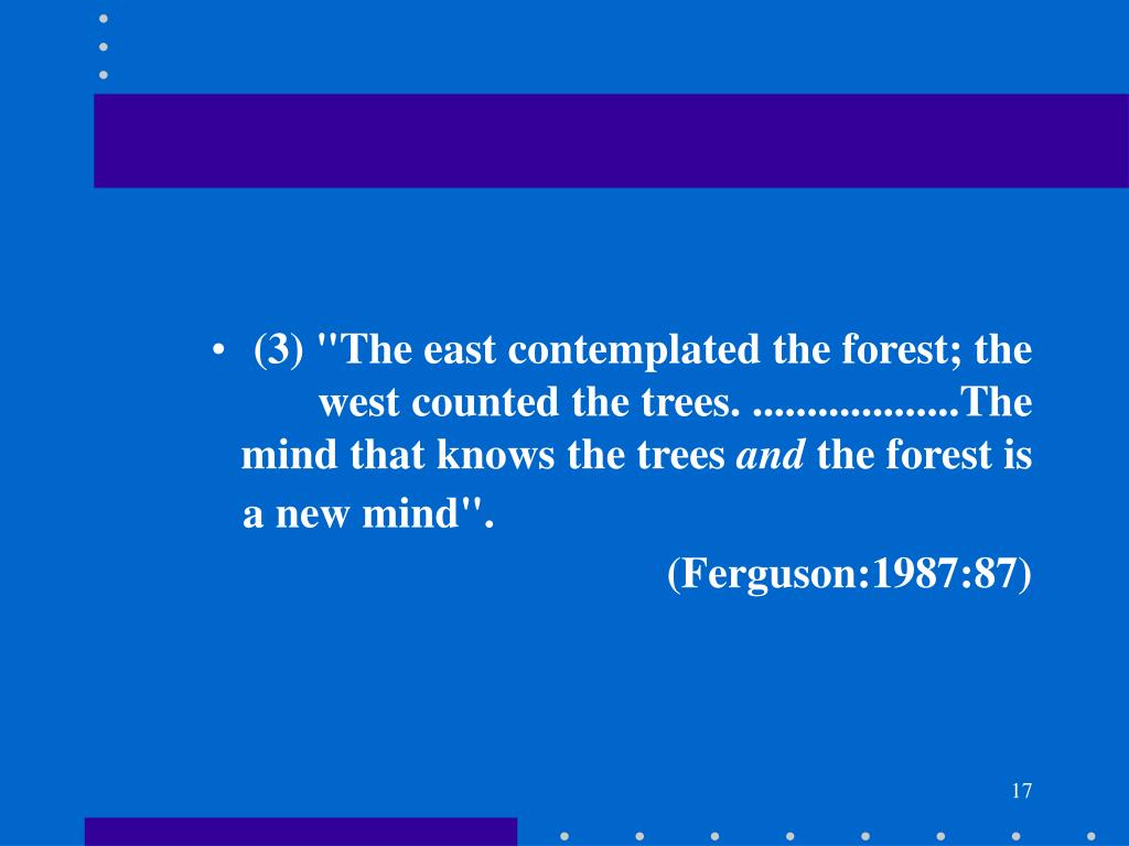"(3) ""The east contemplated the forest; the 	west counted the trees. ...................The 	mind that knows the trees"
