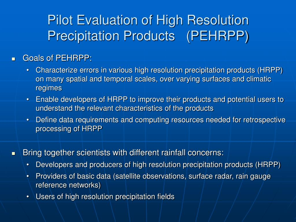 Pilot Evaluation of High Resolution Precipitation Products   (PEHRPP)