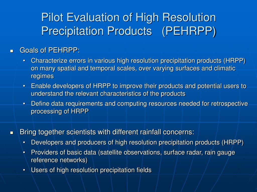 Pilot Evaluation of High Resolution Precipitation Products   (PEHRPP)