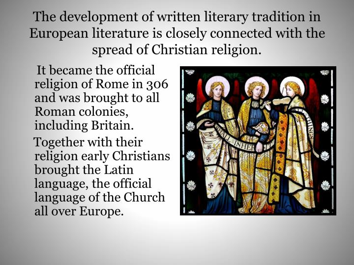The development of written literary tradition in European literature is closely connected with the s...