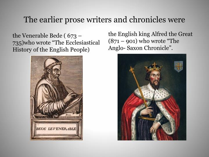 The earlier prose writers and chronicles were