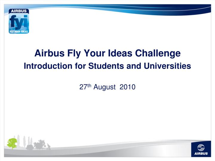 Airbus fly your ideas challenge introduction for students and universities 27 th august 2010
