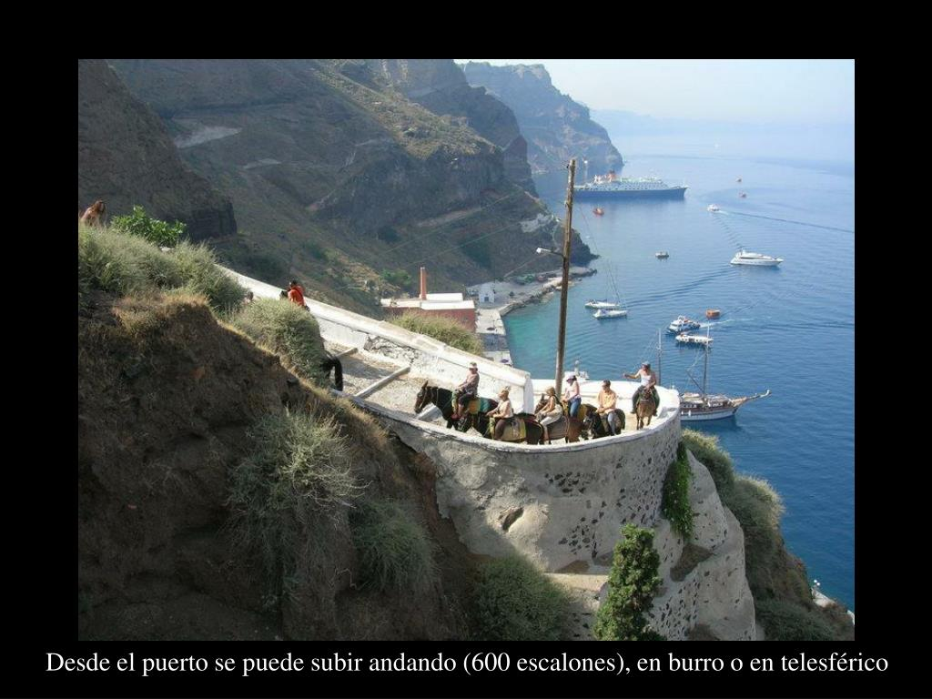 Desde el puerto se puede subir andando (600 escalones), en burro o en telesférico