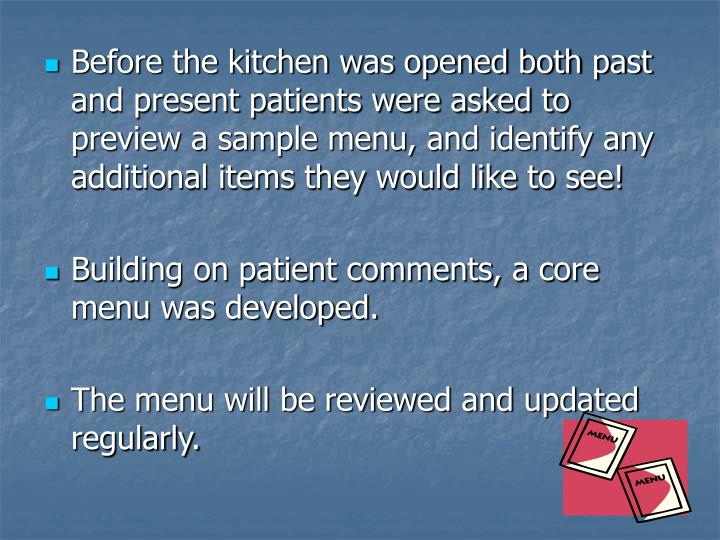 Before the kitchen was opened both past and present patients were asked to preview a sample menu, and identify any additional items they would like to see!