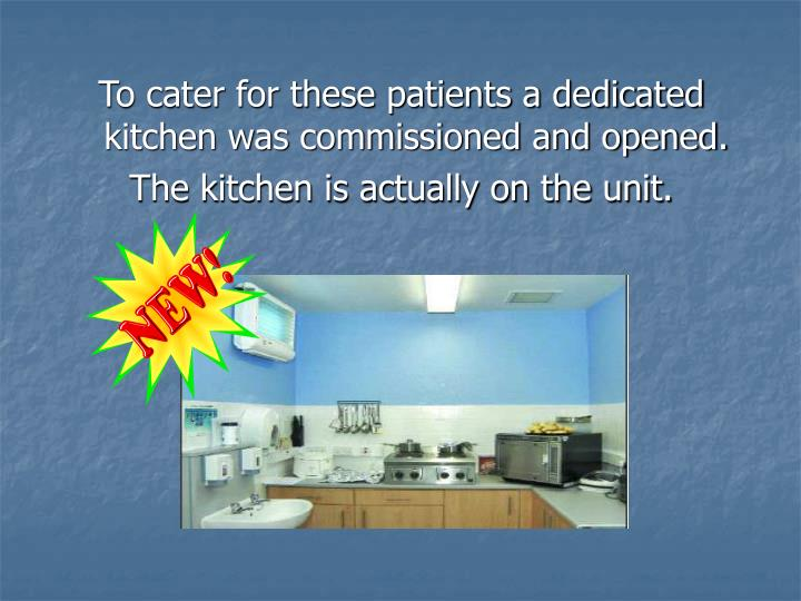 To cater for these patients a dedicated kitchen was commissioned and opened.