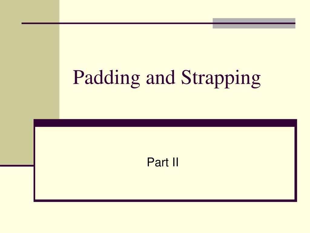 Padding and Strapping