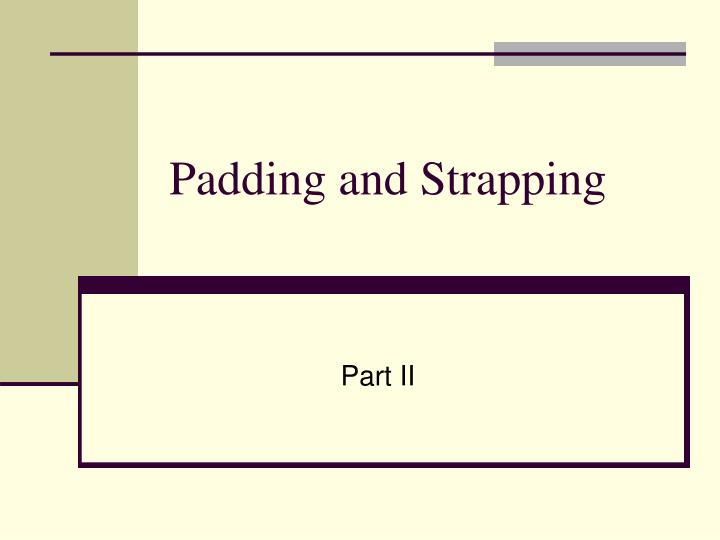 Padding and strapping l.jpg