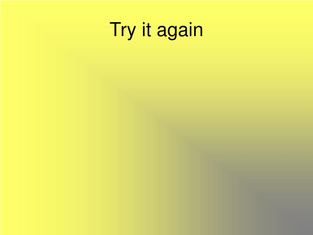 Try it again