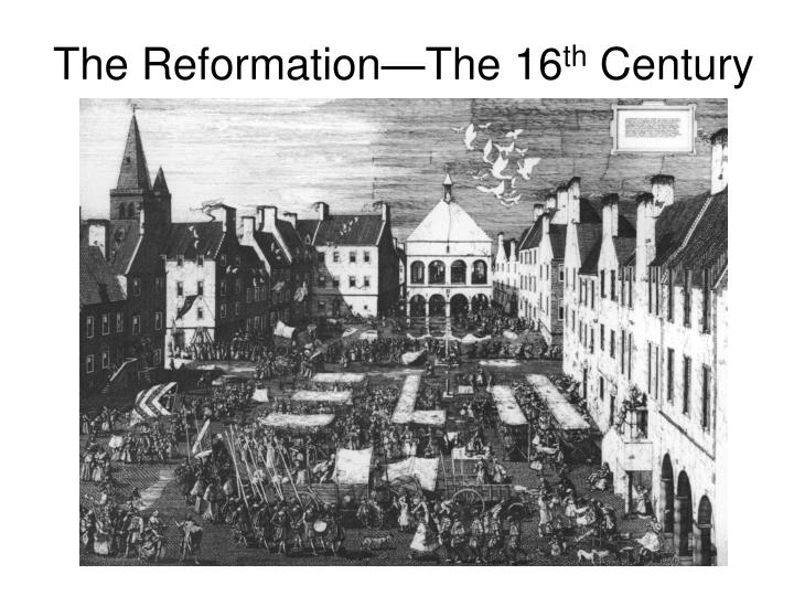 The reformation the 16 th century