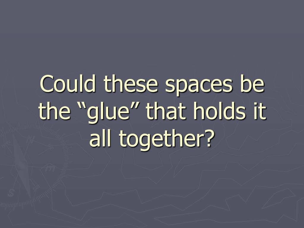 "Could these spaces be the ""glue"" that holds it all together?"