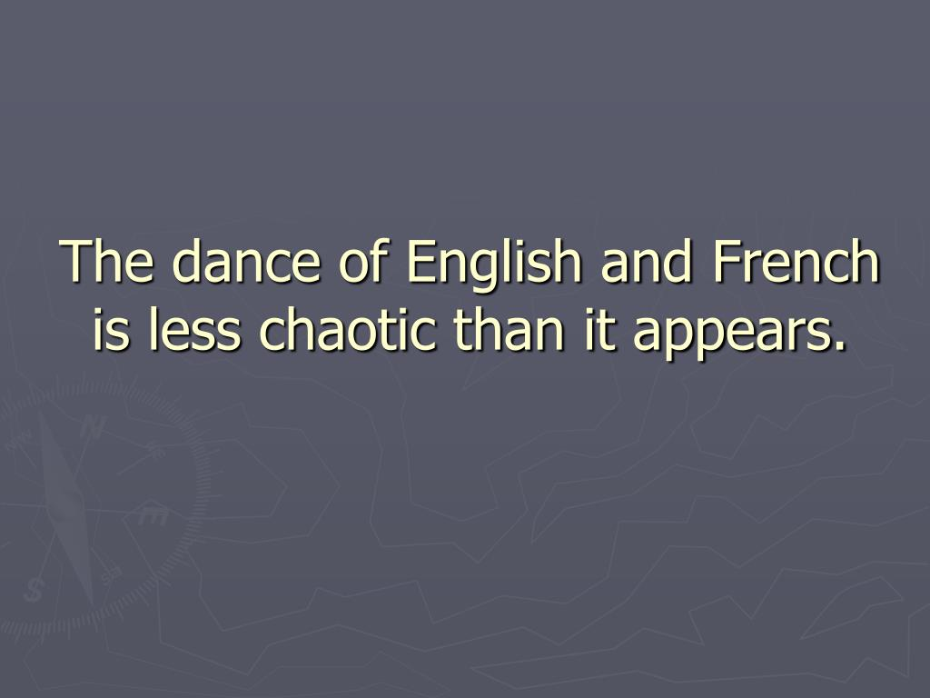 The dance of English and French is less chaotic than it appears.