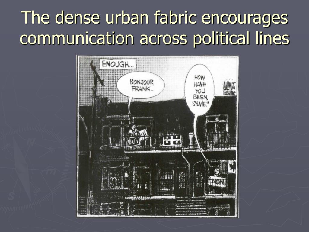 The dense urban fabric encourages communication across political lines