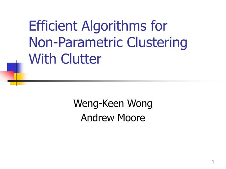 Efficient algorithms for non parametric clustering with clutter