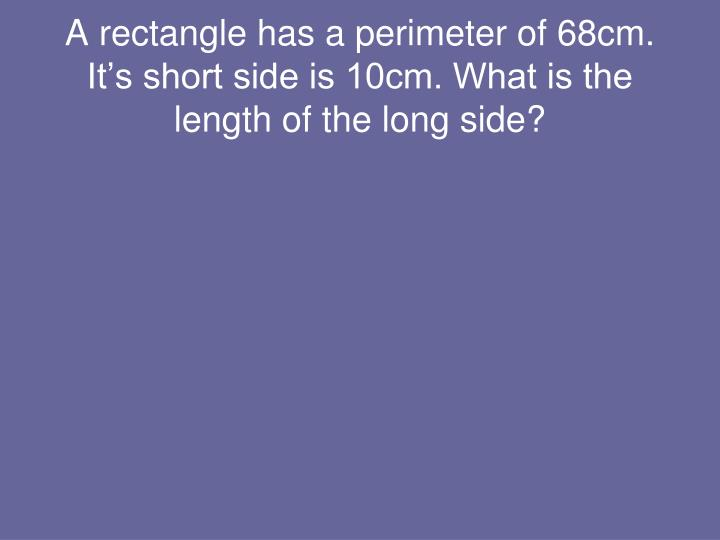 A rectangle has a perimeter of 68cm.