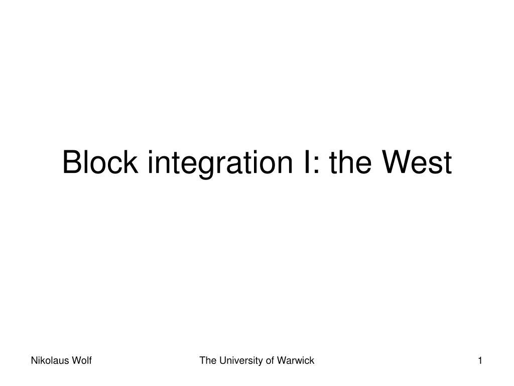 Block integration I: the West