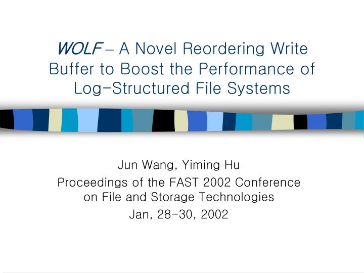 Wolf a novel reordering write buffer to boost the performance of log structured file systems l.jpg