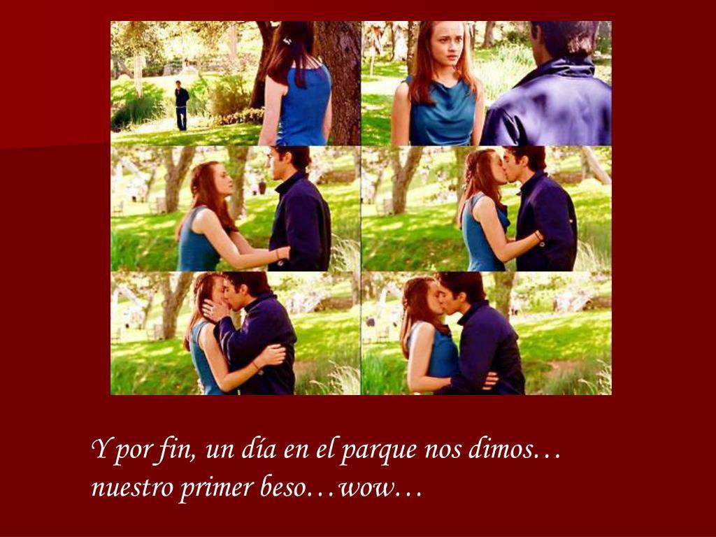 Y por fin, un día en el parque nos dimos… nuestro primer beso…wow…