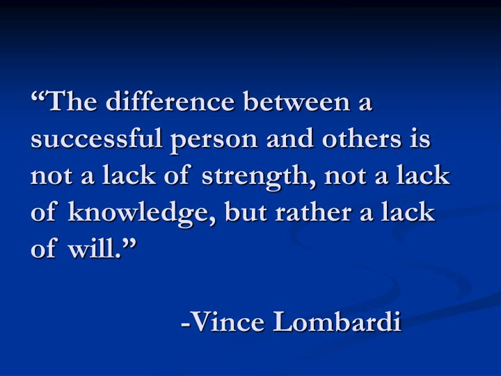 """The difference between a successful person and others is not a lack of strength, not a lack of knowledge, but rather a lack of will."""