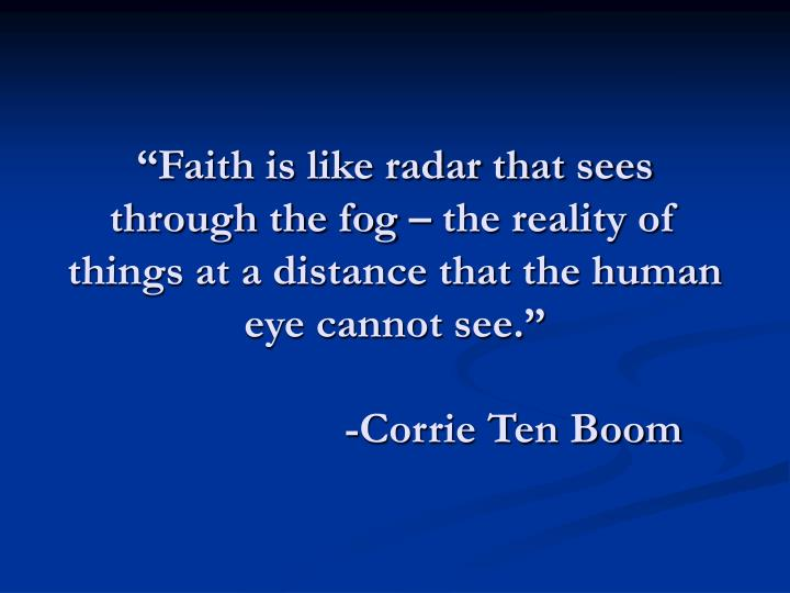 """Faith is like radar that sees through the fog – the reality of things at a distance that the human eye cannot see."""