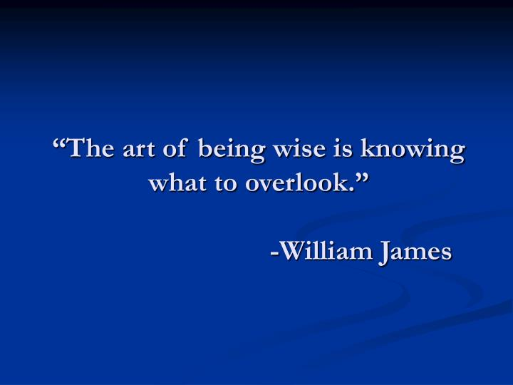 """The art of being wise is knowing what to overlook."""