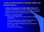 adolescent reproductive health arh and health policies