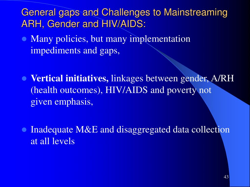 General gaps and Challenges to Mainstreaming ARH, Gender and HIV/AIDS: