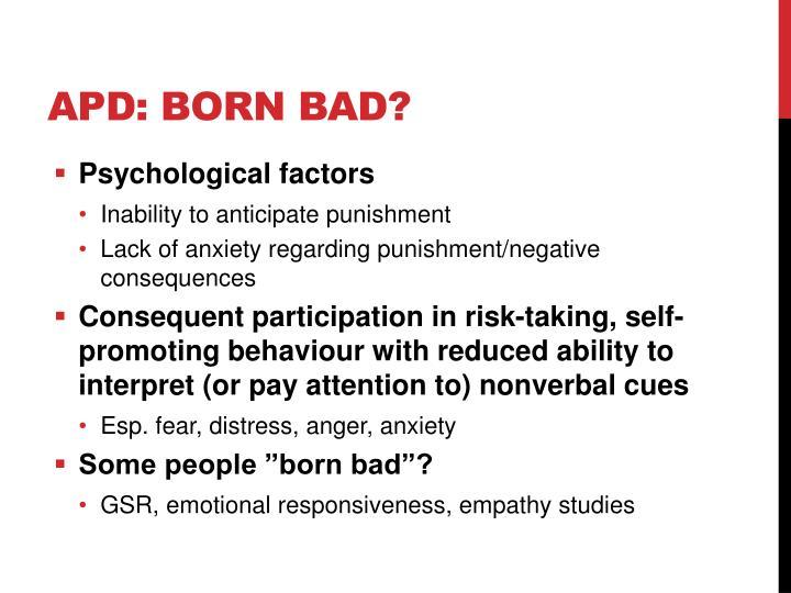 APD: Born bad?
