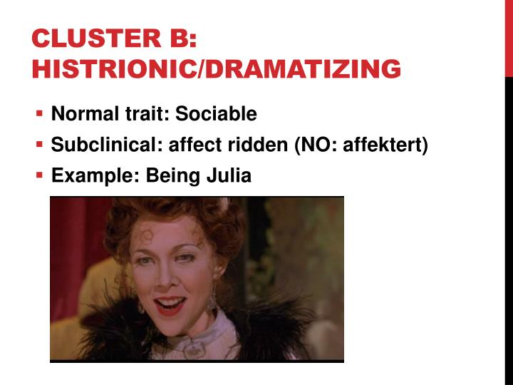 Cluster B: Histrionic/Dramatizing
