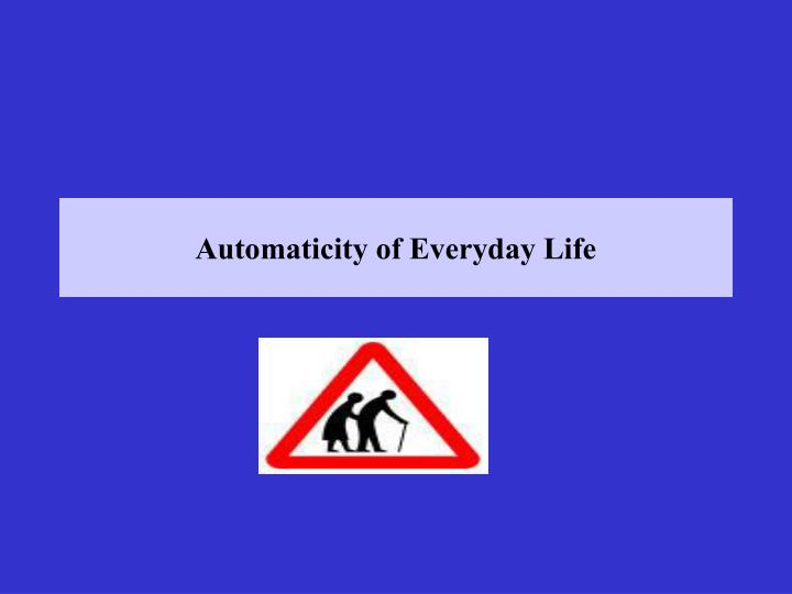 Automaticity of everyday life
