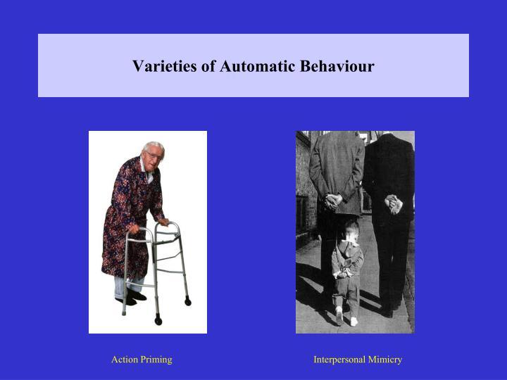 Varieties of Automatic Behaviour