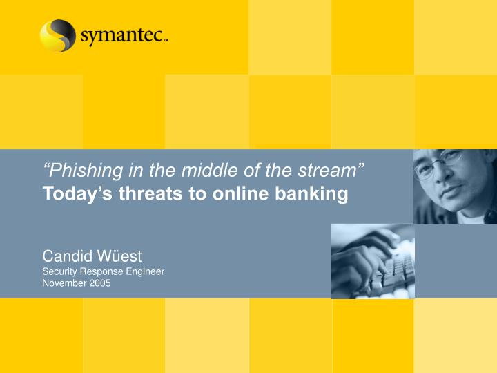 Phishing in the middle of the stream today s threats to online banking