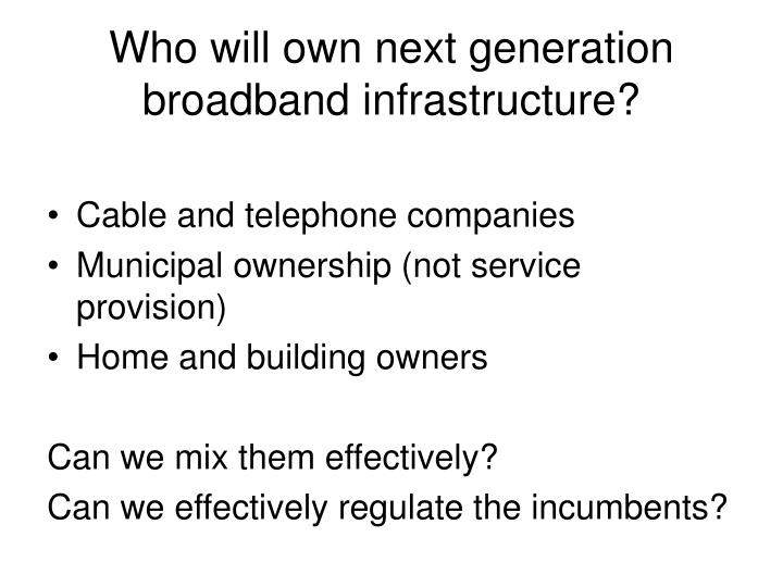 Who will own next generation broadband infrastructure?