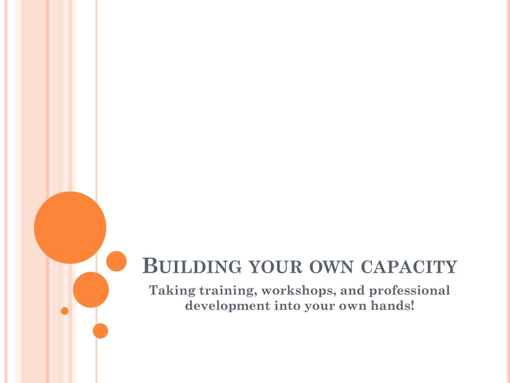 Building your own capacity