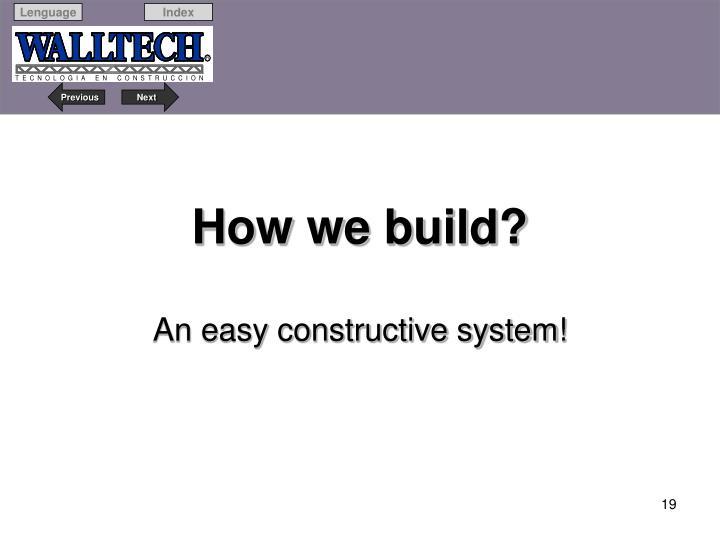 How we build?