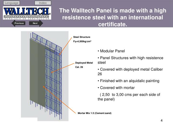 The Walltech Panel is made with a high resistence steel with an international certificate.
