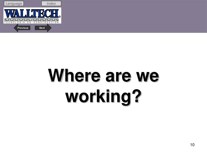 Where are we working?