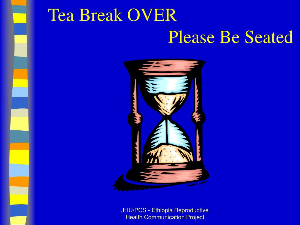 Tea Break OVER