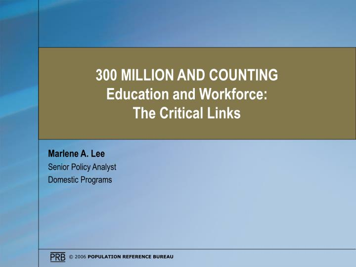 300 million and counting education and workforce the critical links