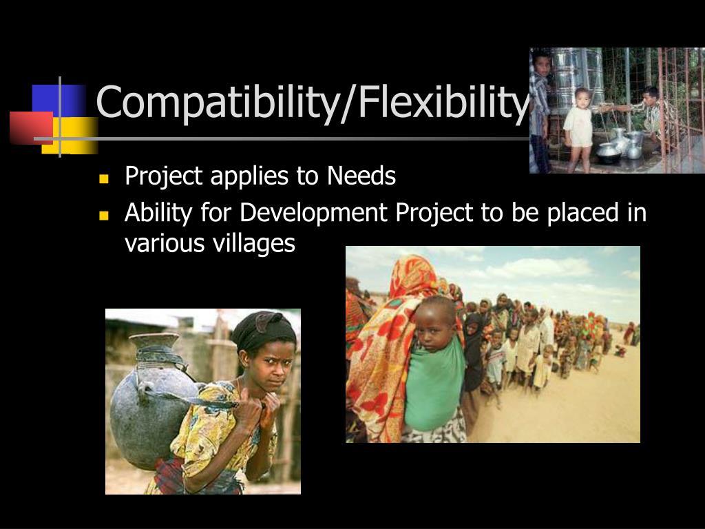 Compatibility/Flexibility